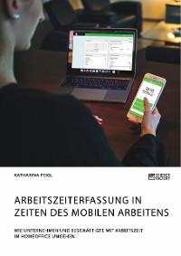 Cover Arbeitszeiterfassung in Zeiten des mobilen Arbeitens. Wie Unternehmen und Beschäftigte mit Arbeitszeit im Homeoffice umgehen