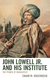 Cover John Lowell Jr. and His Institute
