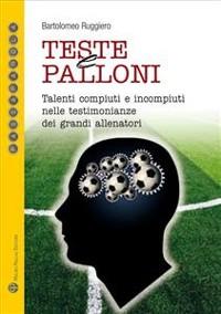 Cover Teste e palloni - Talenti compiuti e incompiuti nelle testimonianze dei grandi allenatori
