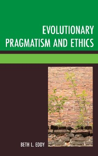 Cover Evolutionary Pragmatism and Ethics