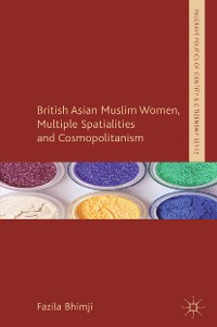 Cover British Asian Muslim Women, Multiple Spatialities and Cosmopolitanism