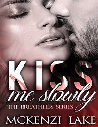 Cover Kiss Me Slowly - The Breathless Series