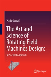 Cover The Art and Science of Rotating Field Machines Design: A Practical Approach