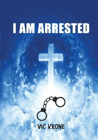 Cover I AM ARRESTED