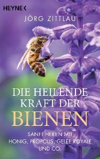 Cover Die heilende Kraft der Bienen