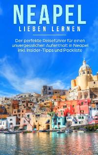 Cover Neapel lieben lernen: Der perfekte Reiseführer für einen unvergesslichen Aufenthalt in Neapel inkl. Insider-Tipps und Packliste