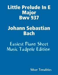 Cover Little Prelude In E Major Bwv 937 Johann Sebastian Bach - Easiest Piano Sheet Music Tadpole Edition
