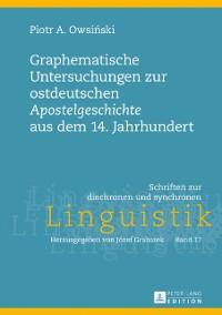 Cover Graphematische Untersuchungen zur ostdeutschen Apostelgeschichte aus dem 14. Jahrhundert