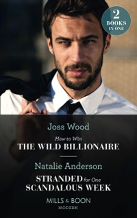 Cover How To Win The Wild Billionaire / Stranded For One Scandalous Week: How to Win the Wild Billionaire (South Africa's Scandalous Billionaires) / Stranded for One Scandalous Week (South Africa's Scandalous Billionaires) (Mills & Boon Modern)