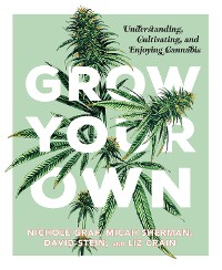 Cover Grow Your Own: Understanding, Cultivating, and Enjoying Marijuana
