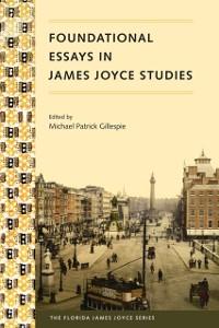 Cover Foundational Essays in James Joyce Studies
