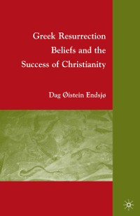 Cover Greek Resurrection Beliefs and the Success of Christianity