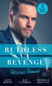 Cover Ruthless Revenge: Delicious Demand: Moretti's Marriage Command / The CEO's Little Surprise / Snowbound Surprise for the Billionaire (Mills & Boon M&B)