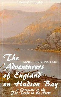 Cover The 'Adventurers of England' on Hudson Bay (Agnes Christina Laut) (Literary Thoughts Edition)