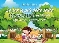 Cover Le storie più belle sulle creature dei boschi. Elfi, Gnomi, Folletti e Fate