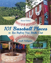 Cover 101 Baseball Places to See Before You Strike Out
