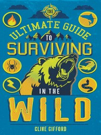 Cover The Ultimate Guide to Surviving in the Wild