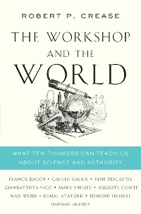 Cover The Workshop and the World: What Ten Thinkers Can Teach Us About Science and Authority