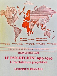 Cover Terra contro Mare: Le Pan-regioni 1919-1949. I - L'architettura geopolitica