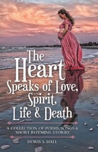 Cover The Heart Speaks of Love, Spirit, Life & Death