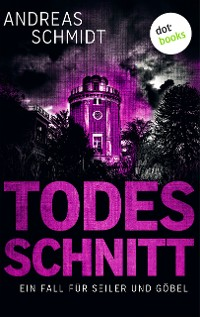 Cover Todesschnitt: Ein Fall für Seiler und Göbel - Dritter Roman