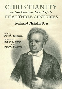 Cover Christianity and the Christian Church of the First Three Centuries