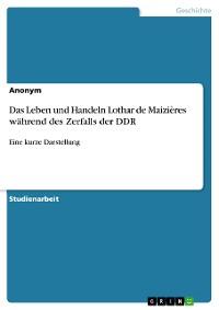 Cover Das Leben und Handeln Lothar de Maizières während des Zerfalls der DDR