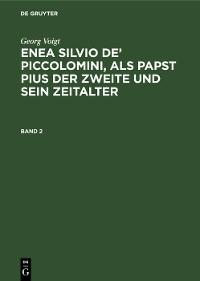Cover Georg Voigt: Enea Silvio de' Piccolomini, als Papst Pius der Zweite und sein Zeitalter. Band 2