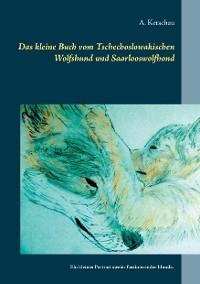 Cover Das kleine Buch vom Tschechoslowakischen Wolfshund und Saarlooswolfhond