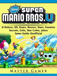 Cover New Super Mario Bros, U Deluxe, DS, Roms, Bosses, Stars, Enemies, Secrets, Exits, Star Coins, Jokes, Game Guide Unofficial