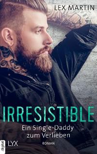Cover Irresistible - Ein Single-Daddy zum Verlieben