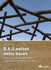 Cover B.A.U.weisen – weise bauen