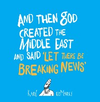 Cover And Then God Created the Middle East and Said 'Let There Be Breaking News'