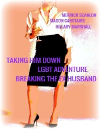 Cover Taking Him Down - Lgbt Adventure - Breaking the Ex Husband