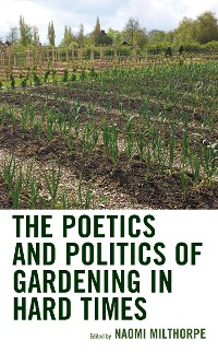 Cover The Poetics and Politics of Gardening in Hard Times