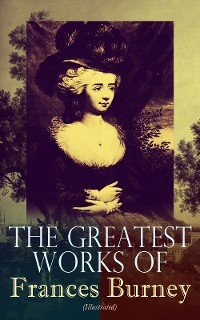 Cover The Greatest Works of Frances Burney (Illustrated)