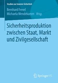 Cover Sicherheitsproduktion zwischen Staat, Markt und Zivilgesellschaft