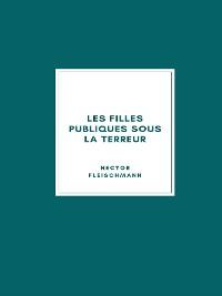Cover Les Filles Publiques sous la Terreur