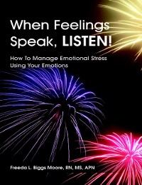 Cover When Feelings Speak, Listen!: How to Manage Emotional Stress Using Your Emotions