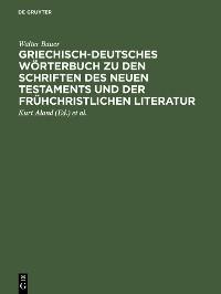 Cover Griechisch-deutsches Wörterbuch zu den Schriften des Neuen Testaments und der frühchristlichen Literatur