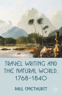 Cover Travel Writing and the Natural World, 1768-1840