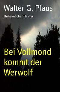 Cover Bei Vollmond kommt der Werwolf