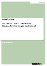 Cover Die Geschichte der öffentlichen Kleinkindererziehung in Deutschland