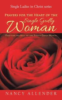 Cover Prayers for the Heart of the Single Godly Woman