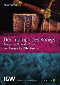 Cover Der Triumph des Königs. Die grosse Story der Bibel von Genesis bis Offenbarung