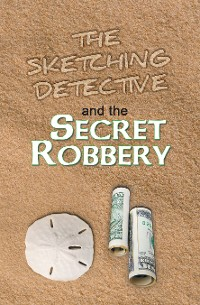 Cover The Sketching Detective and the Secret Robbery