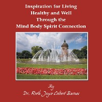 Cover Inspiration for Living Healthy and Well Through the Mind Body Spirit Connection