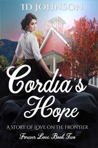 Cover Cordia's Hope: A Story of Love on the Frontier: Forever Love Book Two