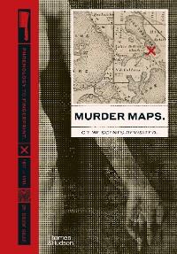 Cover Murder Maps: Crime Scenes Revisited. Phrenology to Fingerprint. 1811-1911