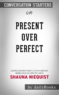 Cover Present Over Perfect: Leaving Behind Frantic for a Simpler, More Soulful Way of Living by Shauna Niequist | Conversation Starters